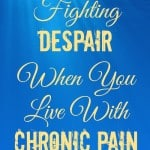 Fighting Despair When You Live With Chronic Pain