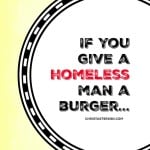 If You Give A Homeless Man A Burger…