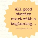 All Good Stories Start With A Beginning