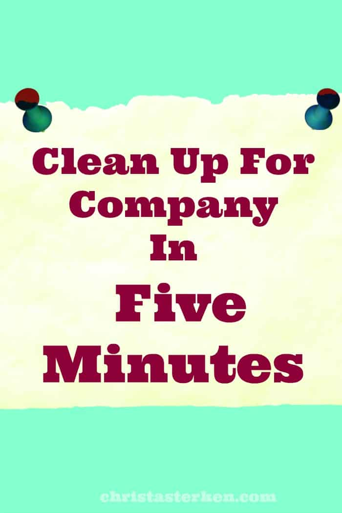 Clean Up For Company In Five Minutes-Enjoy the people and keep it simple.
