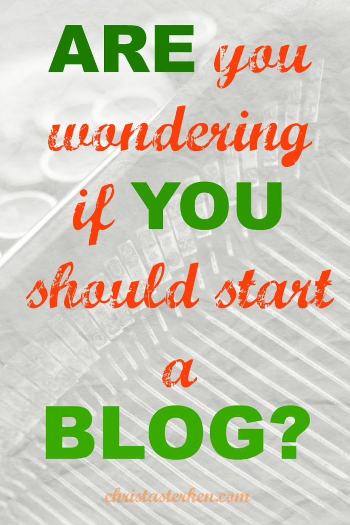 Wondering If You Should Start A Blog?