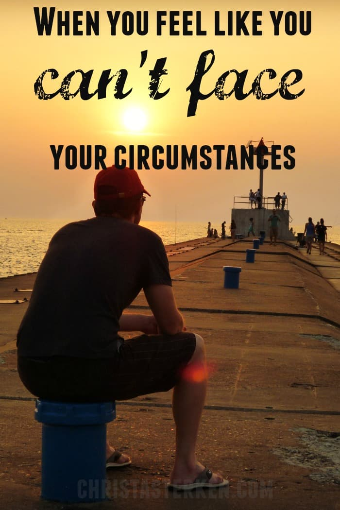 When You Feel Like You Can't Face Your Circumstances www.christasterken.com