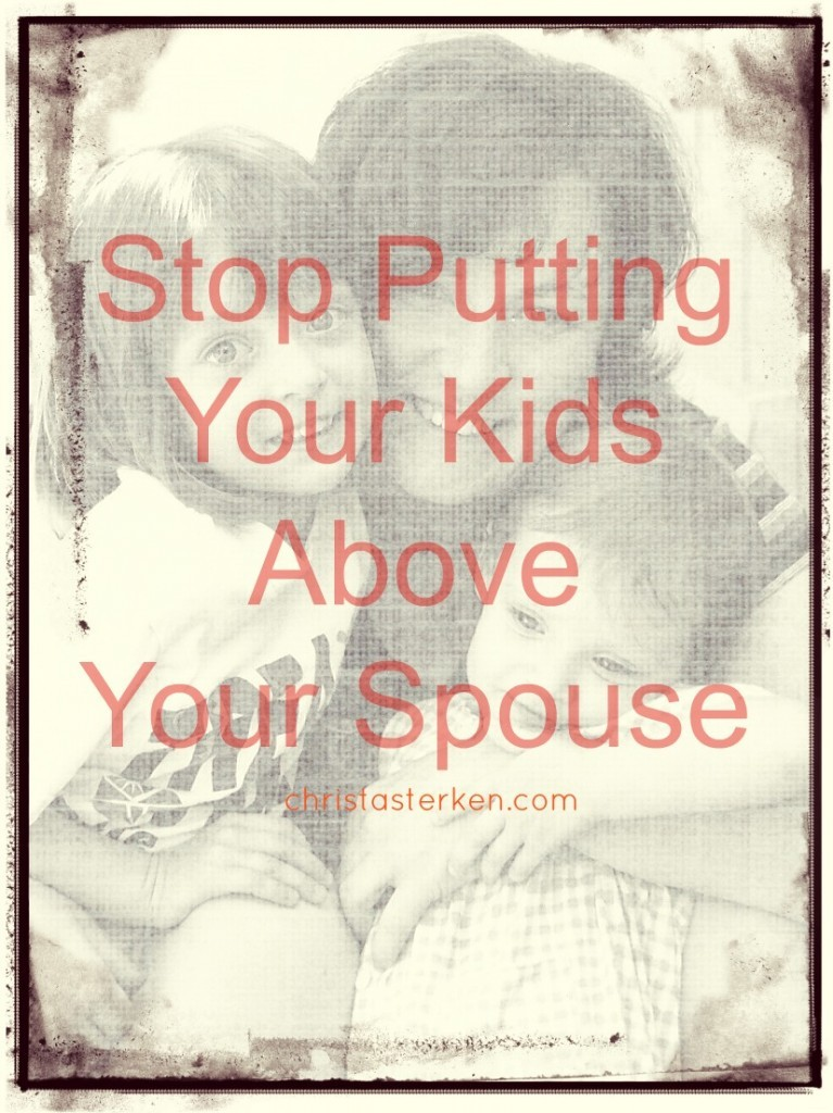 Stop putting your kids above your spouse www.christasterken.com