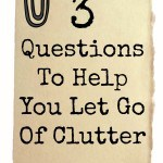 3 Questions To Help You Let Go Of Clutter