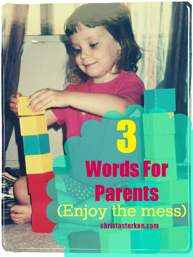 3 Words For Parents (Enjoy The Mess)