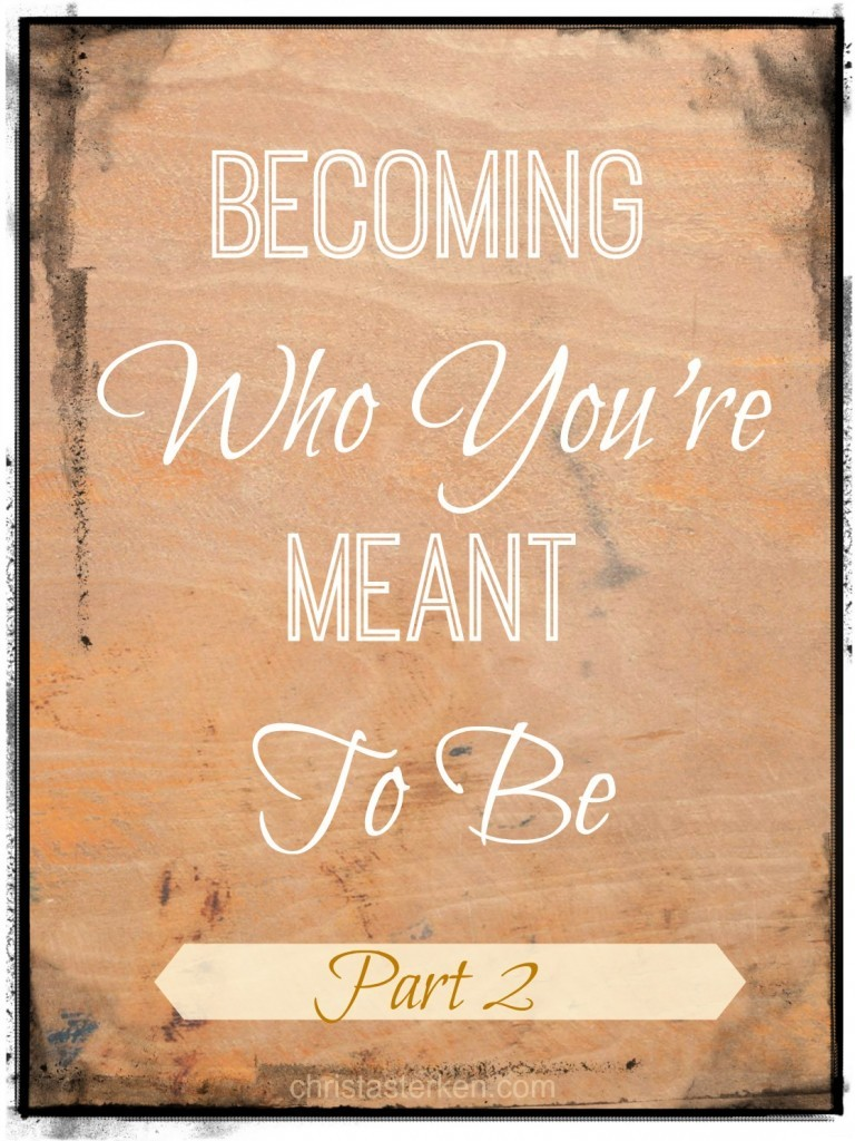 Becoming Who You Are Meant To Be- Part Two