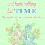 when we're old and have nothing but time: why it matters to spend time with the elderly