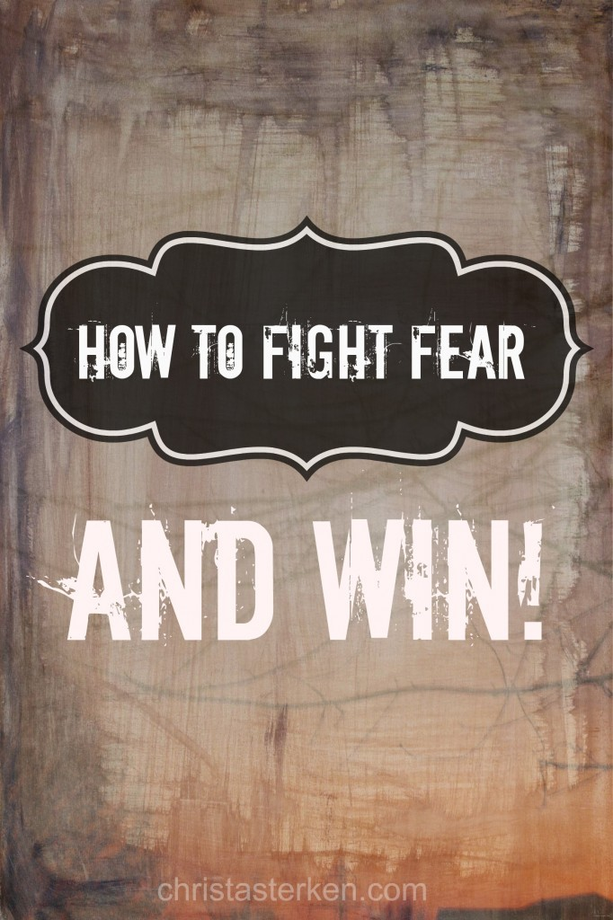 How To Fight Fear And Win