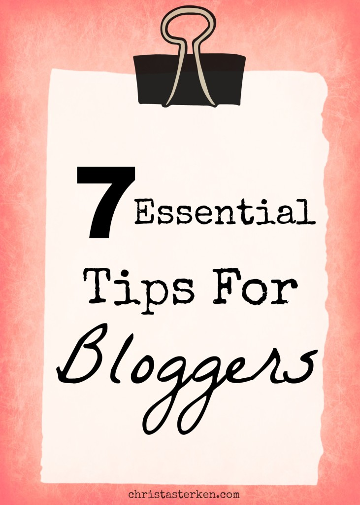 7 Essential Tips For Bloggers