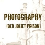 Photography {Old Joliet Prison}