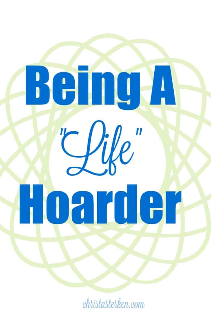 Being a life hoarder www.christasterken.com
