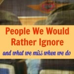 People We Would Rather Ignore, and what we miss when we do