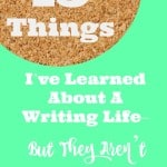 15 Things I've Learned About A Writing Life