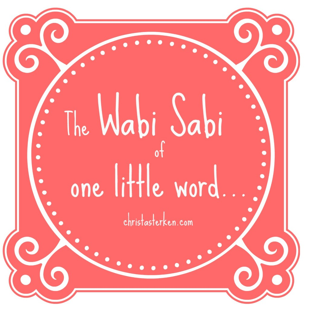 The Wabi Sabi Of One Little Word