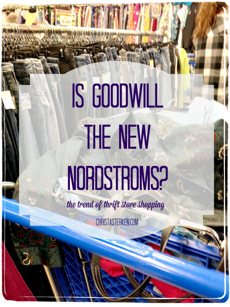 Is Goodwill The New Nordstroms? The Trend Of Thrift Store Shopping