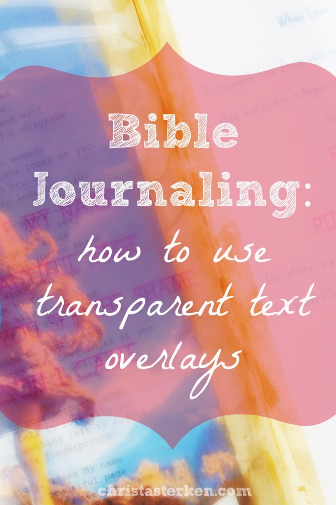 Bible Journaling: Using Transparent Text Overlays