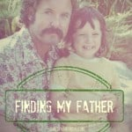 Finding My Father {a journey I never expected to finish}