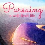 Pursuing A Well Lived Life