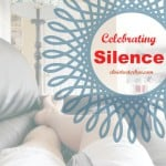 Celebrating Silence- A Gentle Reminder To Stop The Hustle