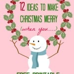 12 ideas for making Christmas merry (when you are struggling) Free Printables