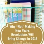 "Why ""Not"" Making New Years Resolutions Will Not Bring Change, and 5 productive things we can do instead"