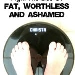 7 Practical Steps To Fight The Lies Of Fat, Worthless & Ashamed