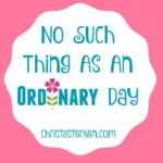 no such thing as an ordinary day