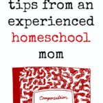 3 valuable tips from an experienced homeschool mom