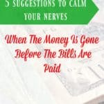 5 Suggestions To Calm Your Nerves, When The Money Is Gone Before The Bills Are Paid