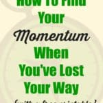 How To Find Your Momentum When You've Lost Your Way {with a free printable}