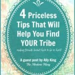 4 Priceless Tips That Will Help You Find Your Tribe- Making friends doesn't have to be so hard!