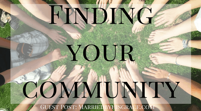 Finding your community {a guest post from MarriedByHisGrace}