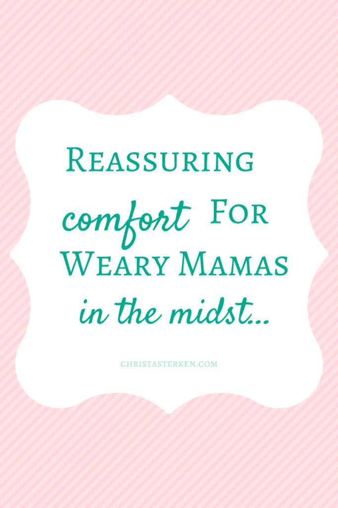 Reassuring comfort for weary mamas in the midst...