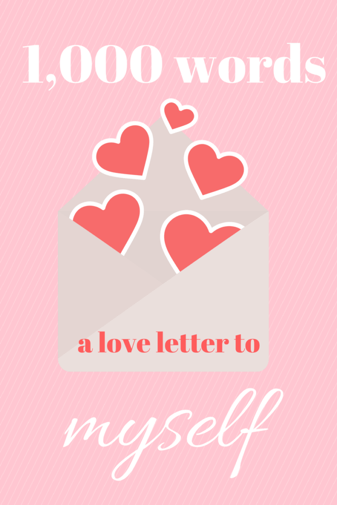 One Thousand Words: A Love Letter To Myself- It is time to retrain your thinking and recognize the power of words. Especially the words we tell ourselves #loveletter #encouragement