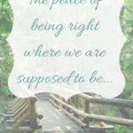 The peace of being right where we are supposed to be