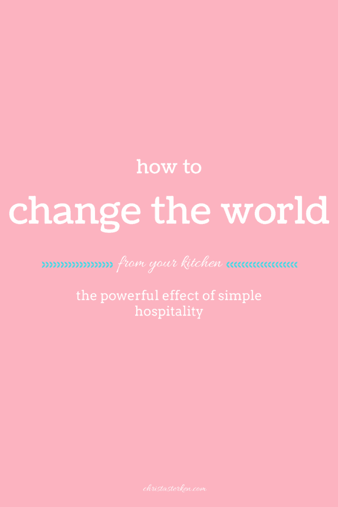 How to change the world from your kitchen with simple hospitality