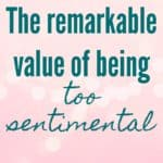 The remarkable value of being too sentimental