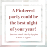A Pinterest party could be the best night of your year! Here is how to make it happen…
