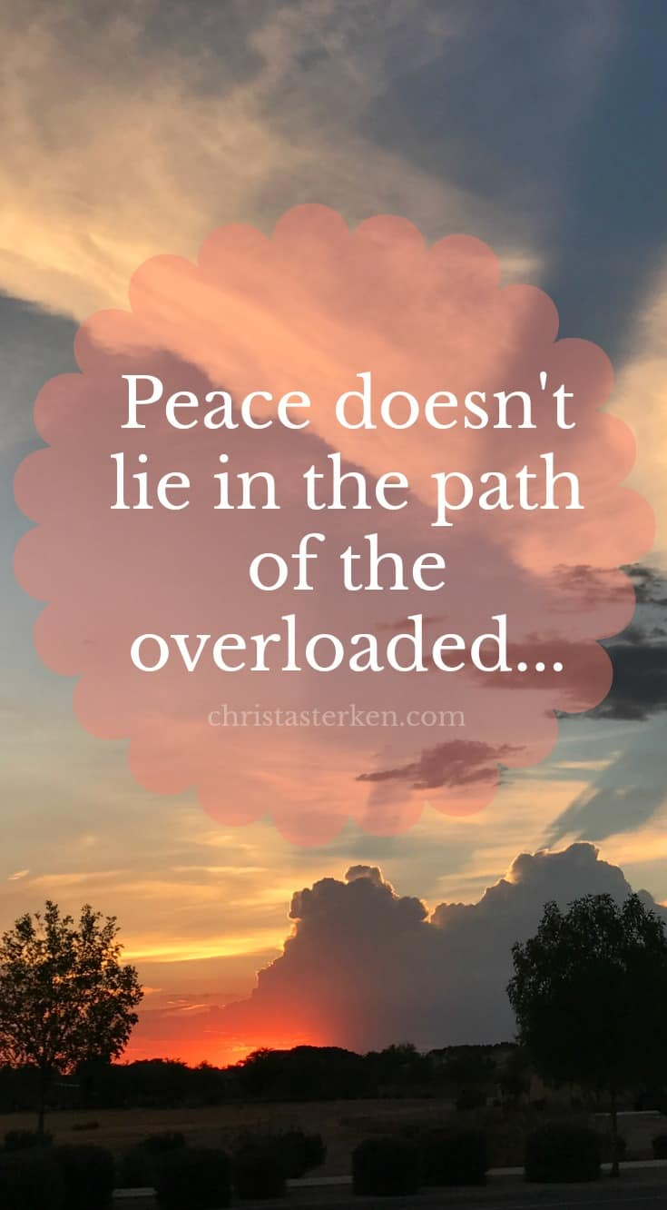 Peace doesn't lie in the path of the overloaded- There is nothing inherently wrong with busy Friends, let's take a step back and examine the why behind our yes! Because it can be really, really hard to say no.