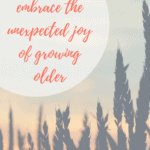 Embrace the unexpected joy of growing older