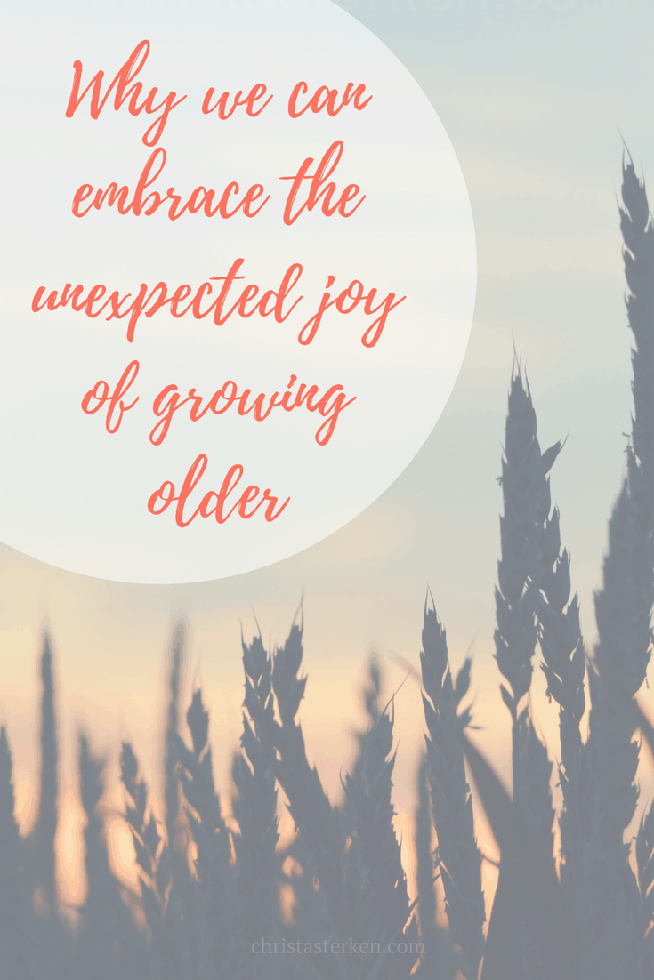"Embrace the unexpected joy of growing older- We aren't ""less than"" for getting older, we are just different. But, different can be amazing too!"