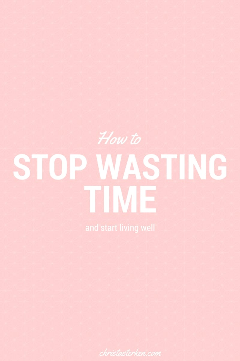 How to stop wasting time and start living well- There aren't enough hours to do it perfect. But there ARE enough hours to do it well