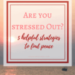 Are you stressed out? 5 helpful strategies to find peace
