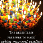 The relentless pressure to make every moment matter