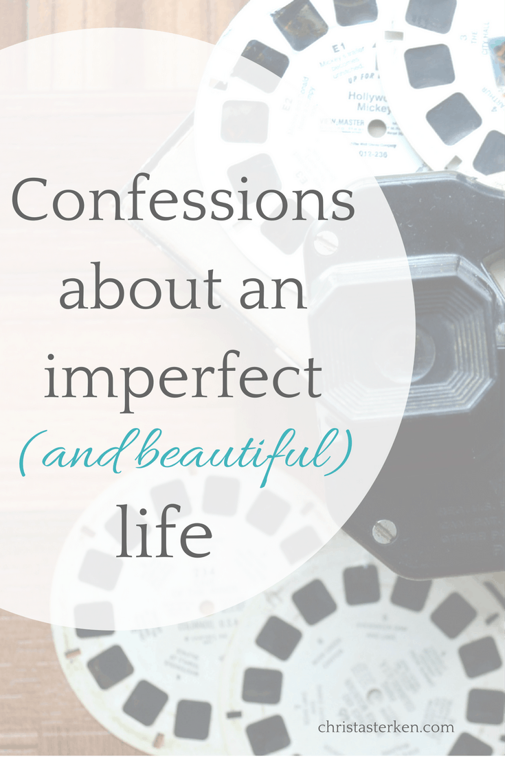 Confessions about an imperfect (and beautiful) life-We sometimes tend to think in terms of Good wife/failure.Good mom/failure.Good friend/failure. No middle ground, which doesn't allow for real life. Good news...