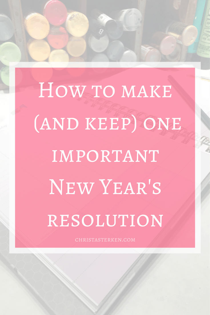 How to make (and keep) one important New Year's resolution (and I bet it is one you might not have considered, that will change everything!)